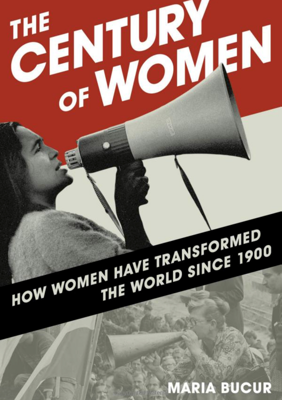 The Century of Women: How Women Have Transformed the World since 1900