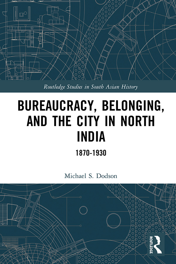 Bureaucracy, Belonging, and the City in North India, 1870-1930
