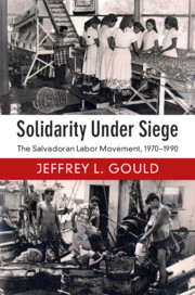 Solidarity Under Siege: the Salvadoran Labor Movement, 1970-1990