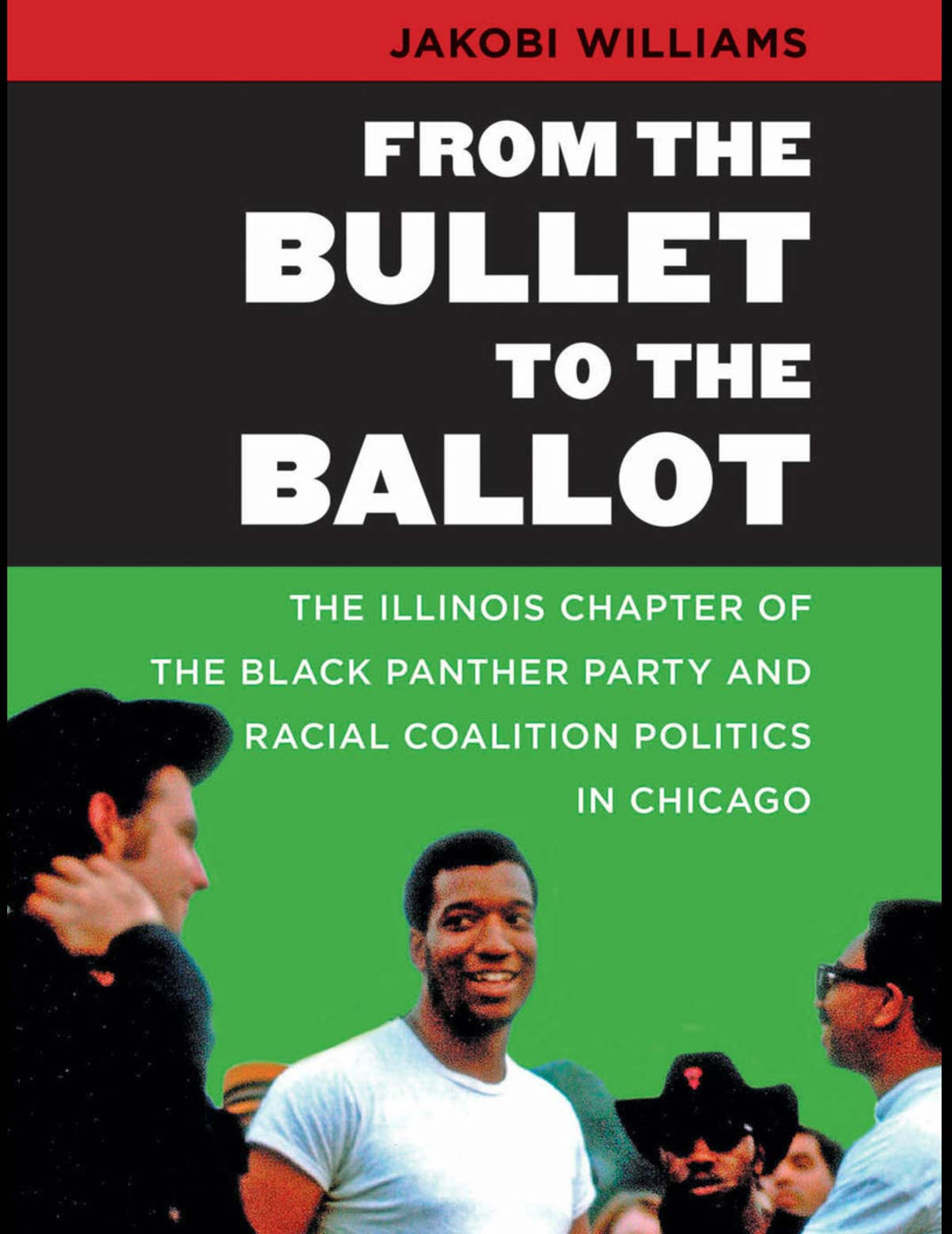 From the Bullet to the Ballot: The Illinois Chapter of the Black Panther Party and Racial Coalition Politics in Chicago